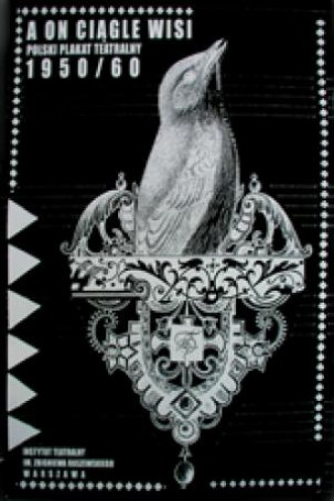 A on ciągle wisi. Polski plakat teatralny 1950/60, 2007 r.